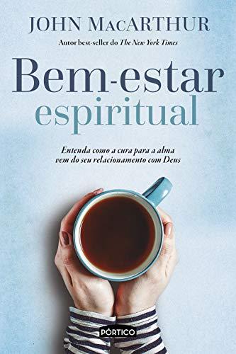 Bem-estar espiritual: Entenda como a cura para a alma vem do seu relacionamento com Deus