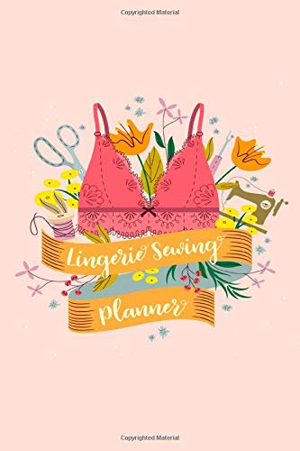 Lingerie Sewing Planner: A handy notebook for lingerie sewers or designers to help plan and track their next bra or underwear project.