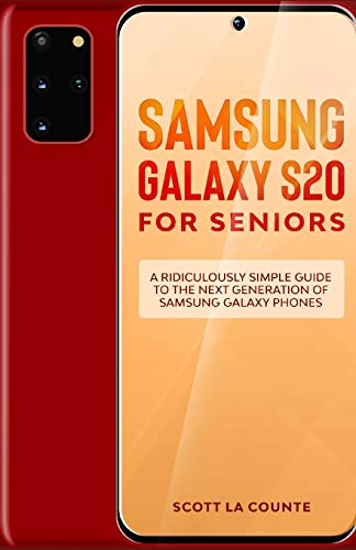 Samsung Galaxy S20 For Seniors: A Riculously Simple Guide To the Next Generation of Samsung Galaxy Phones