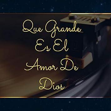 Que Grande Es el Amor de Dios