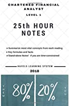 2018 CFA Level 1 - 25th HOUR NOTES: Summarize most vital concepts for each Topic - Covers entire syllabus