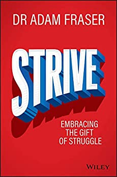Strive: Embracing the gift of struggle by [Adam Fraser]