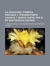 La araucana, primera, segunda y tercera parte (quarta y quinta parte, par D. de Santistevan Osorio).