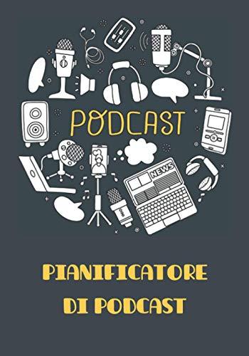 PODCAST - Pianificatore di podcast: libro per organizzare e pianificare la registrazione dei tuoi podcast