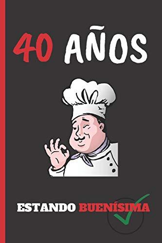 40 AÑOS ESTANDO BUENÍSIMA: REGALO DE CUMPLEAÑOS ORIGINAL Y DIVERTIDO. 10 AÑOS. DIARIO, CUADERNO DE NOTAS, APUNTES O AGENDA. MUJER.
