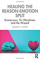 Healing the Reason-Emotion Split: Scarecrows, Tin Woodmen, and the Wizard