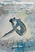 Anxiety in Relationship: How to overcome anxiety, jealousy, negative thinking, manage insecurity and attachment. Learn how to eliminate couples conflicts to establish better relationships