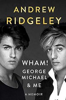 Wham! George Michael and Me  A Memoir