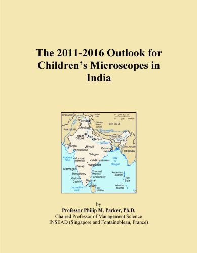 The 2011-2016 Outlook for Children's Microscopes in India