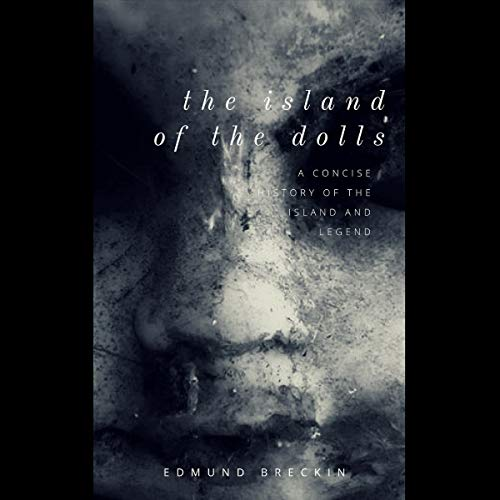 The Island of the Dolls: A Concise History of the Island and Legend                   By:                                                                                                                                 Edmund Breckin                               Narrated by:                                                                                                                                 Ferdie Luthy                      Length: 50 mins     1 rating     Overall 4.0