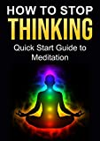 How to Stop Thinking: Quick Start Guide to Meditation