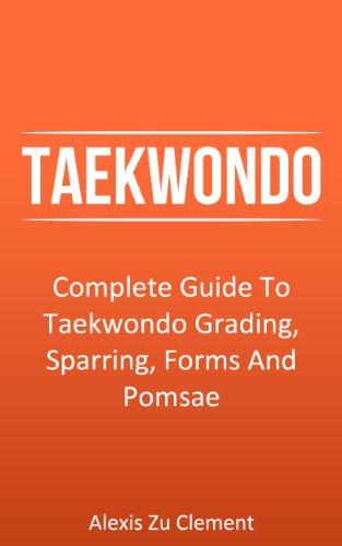 Taekwondo: Complete Guide To Taekwondo Grading, Sparring, Forms And Pomsae (Taekwondo Theory, Martial Arts Series Book 1) (English Edition)