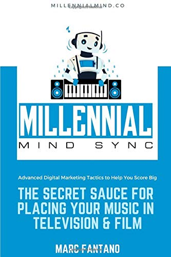 The Secret Sauce For Placing Your Music In Television & Film: Advanced Digital Marketing Tactics to Help You Score Big