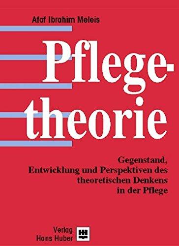 Pflegetheorie: Gegenstand, Entwicklung und Perspektiven des theoretischen Denkens in der Pflege