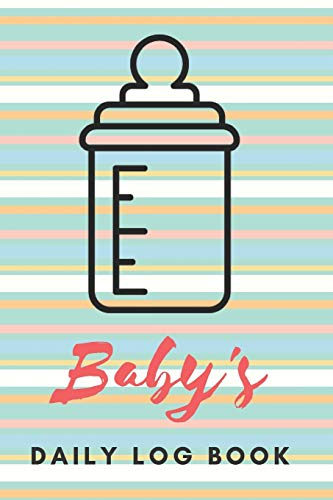 Baby's Daily Log Book: Register Activities, Daily Care, Record Sleep, Diapers, Feed. Perfect Gift For New Moms Or Nannies ( Newborn Baby's Schedule ) (Parenting Journal, Band 5)