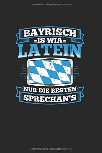 Bayrisch Is Wia Latein Nur Die Besten Sprechans: Notizbuch, Journal, Tagebuch, 120 Seiten, ca. DIN A5, liniert