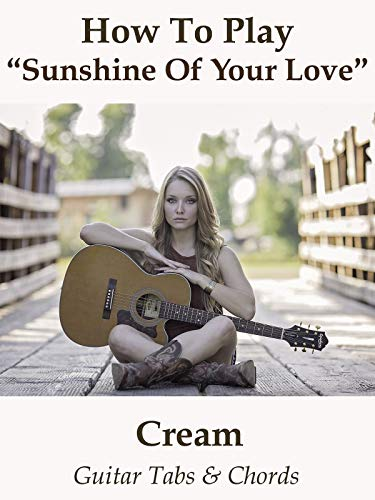 How to Play Sunshine Of Your Love By Cream - Guitar Tabs & Chords