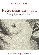 Notre désir cannibale de Picquart Julien