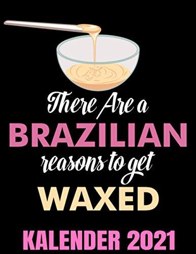 There're Brazilian Reasons To Get Waxed Kalender 2021: Professionelle Haarentfernung Waxing Haarentfernungsstudio Kalender Terminplaner Buch - Jahreskalender - Wochenkalender - Jahresplaner