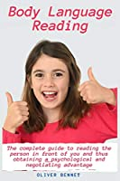Body Language Reading: The complete guide to reading the person in front of you and thus obtaining a psychological and negotiating advantage