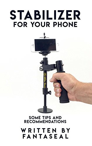 Stabilizer For Your Phone, Some Tips And Recommendations (English Edition)