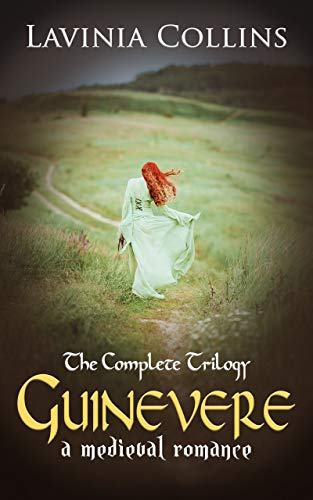 GUINEVERE: A Medieval Romance - the complete trilogy