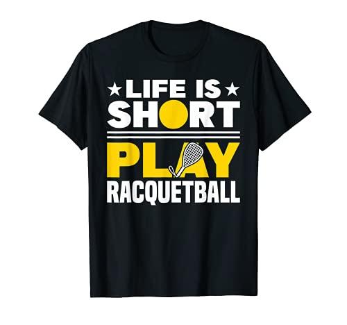 Racquetball Life Is Short Play Racquetball Raqueta Camiseta