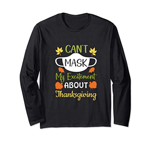 Funny Can't Mask My Excitement About Thanksgiving Apparel Long Sleeve T-Shirt