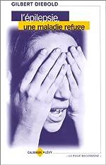 L'Epilepsie, une maladie refuge de Gilbert Diebold