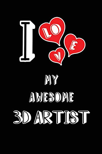 I Love My Awesome 3D Artist: Blank Lined 6x9 Love your 3D Artist Journal/Notebooks as Gift for Birthday,Valentine's day,Anniversary,Thanks ... or coworker