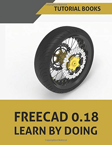 FreeCAD 0.18 Learn by doing: Part Modeling, Assembly, Drawings