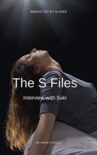 The S Files: Alien Abduction Interview with Suki (English Edition)