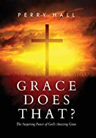 Grace Does That?: The Surprising Power of God's Amazing Grace