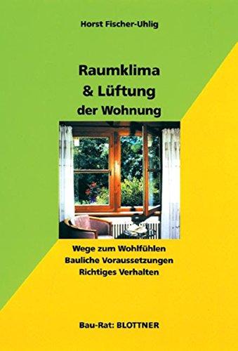 Raumklima & Lüftung der Wohnung: Wege zum Wohlfühlen. Bauliche Voraussetzungen. Richtiges Verhalten. (Bau-Rat)