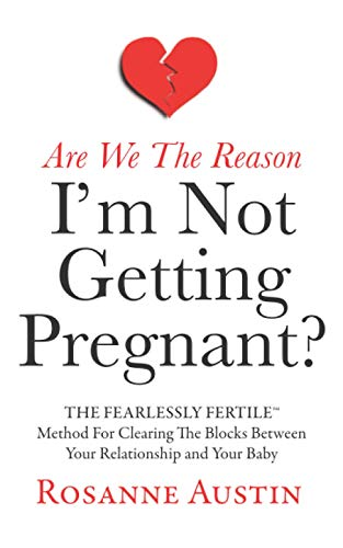 Are We the Reason I'm Not Getting Pregnant?: The Fearlessly Fertile Method for Clearing the Blocks between Your Relationship and Your Baby (The Fearlessly Fertile Method Series)