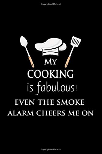 My Cooking is Fabulous!, Even The Smoke Alarm Cheers Me On: Funny Gift for Chef Cooking Lovers Baking Journal Notebook Diary - Blank Lined