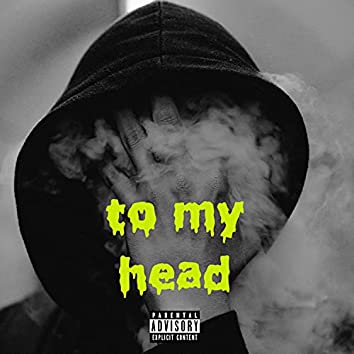 TO MY HEAD