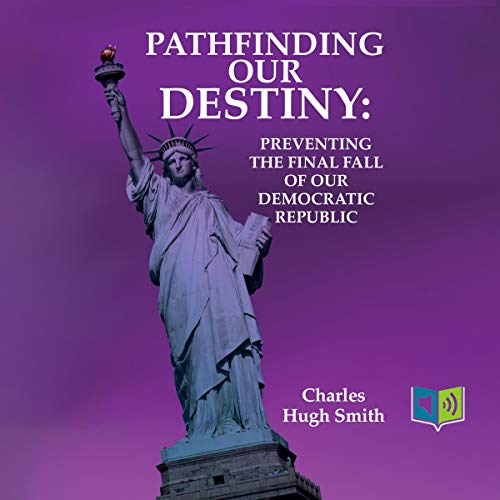 Pathfinding our Destiny: Preventing the Final Fall of Our Democratic Republic audiobook cover art