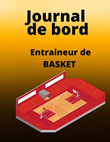 Journal de Bord Coach Sportif Basketball: Carnet à remplir pour les entraîneur de basket - Notez vos stratégies, les scores, les compositions de votre équipe et les fiches des joueurs - 45 matchs