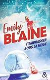 T'embrasser sous la neige: Une nouvelle comédie romantique de Noël pleine de magie, le roman chouchou de votre hiver !