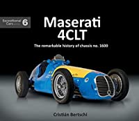 Maserati 4CLT: The remarkable history of chassis no. 1600 (Exceptional Cars)