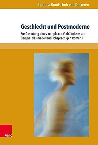 Geschlecht und Postmoderne: Zur Auslotung eines komplexen Verhältnisses am Beispiel des niederländischsprachigen Romans