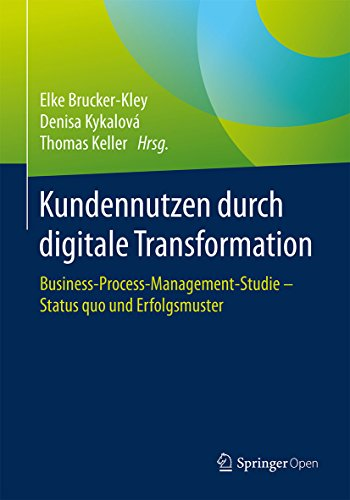 Kundennutzen durch digitale Transformation: Business-Process-Management-Studie – Status quo und Erfolgsmuster