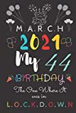 March 2021 My 44 Birthday The One Where It Was In Lockdown: Happy 44 th Birthday Gift Ideas for Boys, Girls and Kids Quarantine Birthday Notebook | Funny Card Alternative, 6 X 9 Inch