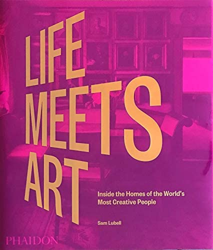 Life Meets Art Inside the Homes of the World s Most Creative People product image