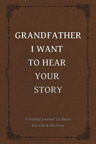 Grandfather, I Want to Hear Your Story: A Grandfather's Guided Journal to Share His Life and His Love (The Hear Your Story Series of Books)