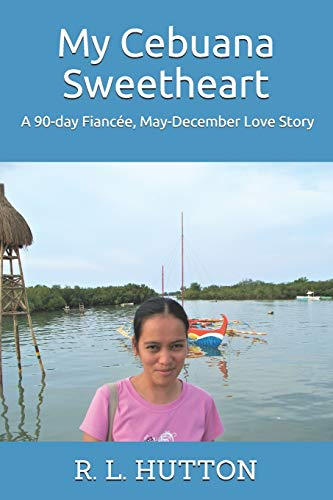 My Cebuana Sweetheart: A 90-day Fiancée, May-December Love Story