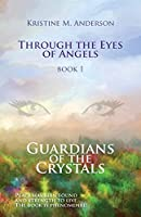Guardians of the Crystals (Through the Eyes of Angles)