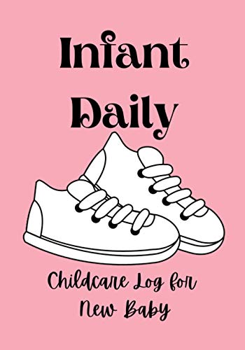 Infant Daily Childcare Log for New Baby: Daily Childcare Journal, Health Record, Sleeping Schedule Log, Meal Recorder to be completed in order to ... gift for your Pregnant Friend's Baby Shower.