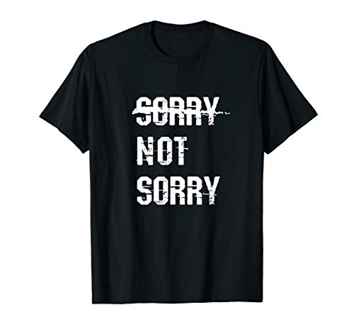 Sorry Not Sorry But I'm I Am Not Apologizing No Apology Tee T-Shirt